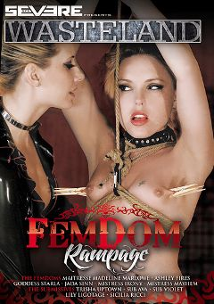 "Adult entertainment movie ""FemDom Rampage"" starring Maitresse Madeline, Ashley Fires & Sub Violet. Produced by Severe Sex."