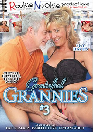 Grateful Grannies 3, starring Sky Haven, Leylani Wood, Isabelle Leon, Erica Lauren and Jay Crew, produced by Rookie Nookie.