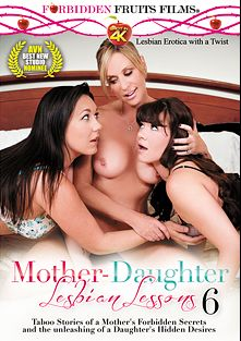 Mother-Daughter Lesbian Lessons 6, starring Reagan Foxx, Anya Olsen, Jodi West, Mindi Mink, Alison Rey and Sinn Sage, produced by Forbidden Fruits Films.
