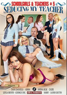 Schoolgirls And Teachers 5: Seducing My Teacher, starring Dani Daniels, Leyla Bentho, Anina Silk, Zazie Skymm, Sabby, Aisha, Lauro Giotto and George Uhl, produced by Alex Romero.
