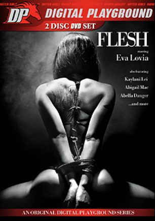 Flesh, starring Eva Lovia, Abella Danger, Abigail Mac, A.J. Applegate, Maddy O'Reilly, Jessy Jones, Bill Bailey, Keiran Lee, Dana DeArmond, Derrick Pierce, Tommy Gunn, Courtney Taylor, Kaylani Lei, Tony Martinez and Steven St. Croix, produced by Digital Playground.