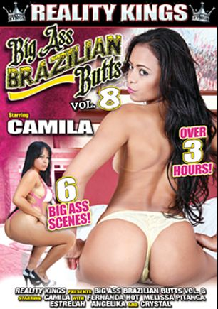 Big Ass Brazilian Butts 8, starring Francieli Smith, Crystal (Reality Kings), Angelika (Reality Kings), Estrelah, Fernanda Hot, Loupan (m), Melissa Pitanga, Roge and Jay Brown, produced by Reality Kings.
