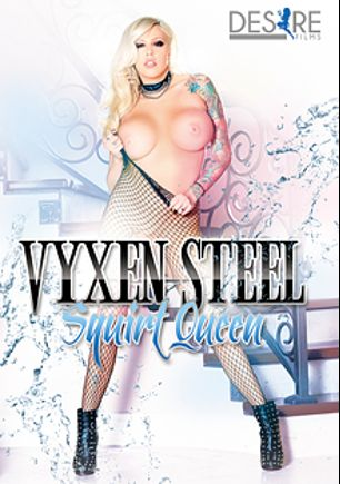 Vyxen Steel Squirt Queen, starring Vyxen Steel, Axel Aces, Owen Gray, Karmen Karma, Abigail Mac, Chad Alva and John Strong, produced by Desire Films.
