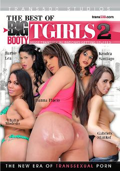 "Adult entertainment movie ""The Best Of Big Booty Tgirls 2"" starring Danna Palacio, Thalia Modesto & Barbie Lea. Produced by Trans500 Studios."