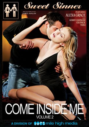 Come Inside Me 2, starring Alexa Grace, Donnie Rock, Kimmy Granger, Gia Paige, Yhivi, Tyler Nixon, Logan Pierce and Jean Val Jean, produced by Mile High Media and Sweet Sinner.