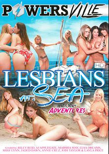 Lesbians At Sea And Other Adventures, starring A.J. Applegate, Riley Reid, Elsa Jean, Marsha May, Layla Price, Jodi Taylor, Melody Jordan, Jaded Dawn, Shay Lynn, Nicki Hunter and Annie Cruz, produced by Powersville Inc.