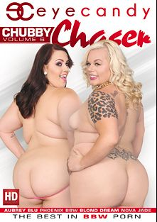 Chubby Chaser 6, starring Blond Dream, Phoenix BBW, Nova Jade, Aubrey Blu, Eric John and Jay Crew, produced by Eye Candy  - Coldwater Inc..