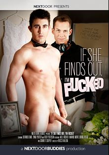 If She Finds Out I'm Fucked, starring Derrick Dime, Markie More, Rod Peterson, Zane Porter, Drake Tyler, Abel Archer and Garrett Cooper, produced by Next Door Buddies.