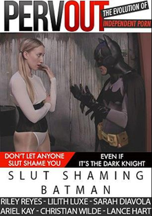 Slut Shaming Batman, starring Riley Reyes, Lilith Luxe, Ariel Kay, Sarah Diavola, Lance Hart and Christian Wilde, produced by PervOut.