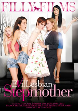 Evil Lesbian Stepmother, starring Lana Lovelace, Lily Cade, Summer Day, Renee Roulette, Piper Perri, Mona Wales and Bianca Breeze, produced by Filly Films.