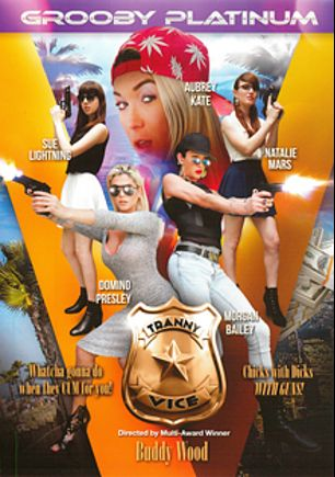 Tranny Vice, starring Sue Lightning, Natalie Mars, Aubrey Kate, Domino Presley and Morgan Bailey, produced by Grooby Productions.