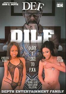 DILF: Daddy I Like To Fuck, starring Jayla Starr, Amilian Kush, Marika Hase, Tila Flame and Sarah Jessie, produced by Depth Entertainment Family.