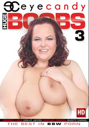 Huge Boobs 3, starring Jordyn Luxxx, Busty Emma, Holly Jade and Daphne Daniels, produced by Eye Candy  - Coldwater Inc..