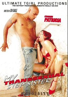 My Transsexual Step Sister, starring Patricia (o), produced by Ultimate T-Girl Productions.