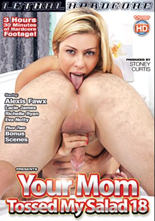 Your Mom Tossed My Salad 18, starring Alexis Fawx, Lacie James, Eva Notty and Richelle Ryan, produced by Lethal Hardcore.