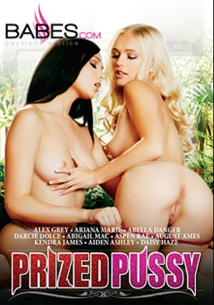 Prized Pussy, starring Alex Grey, Ariana Marie, Darcie Dolce, Abella Danger, Daisy Haze, August Ames, Aspen Rae, Abigail Mac, Aiden Ashley and Kendra James, produced by Babes.