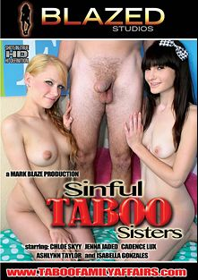 Sinful Taboo Sisters, starring Chloe Skyy, Cadence Lux, Jenna Jaded, Isabella Gonzales, Brad Knight, Jean Taylor and Justin Time, produced by Blazed Studios.