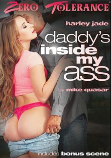 Daddy's Inside My Ass, starring Harley Jade, Lyra Louvel, Alexa Nova, Laela Pryce, Marcus London, Derrick Pierce, Tommy Gunn and Mark Wood, produced by Zero Tolerance.