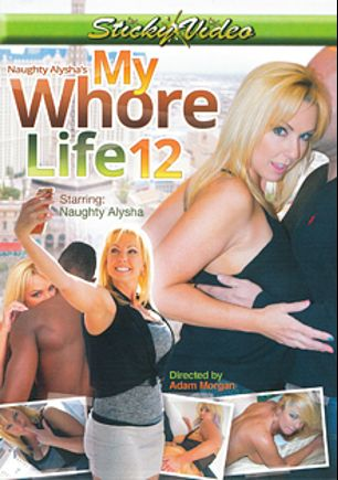 My Whore Life 12, starring Naughty Alysha and Adam Morgan, produced by Sticky Video.