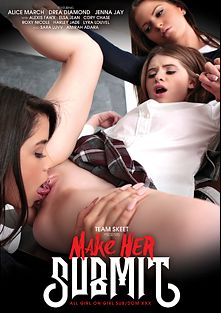 Make Her Submit, starring Drea Diamond, Alice March, Jenna Jay, Roxy Nicole, Harley Jade, Lyra Louvel, Elsa Jean, Sara Luvv, Amirah Adara, Alexis Fawx and Cory Chase, produced by Team Skeet.