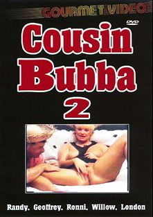 Cousin Bubba 2, starring Randy, Ronni (f), Willow and London, produced by Gourmet Video Collection.