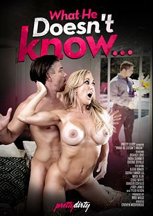 What He Doesn't Know..., starring Brandi Love, Alexa Grace, Chad White, Tyler Nixon, Cherie DeVille, Jessy Jones, Xander Corvus, Sarah Vandella, India Summer and Mick Blue, produced by Pretty Dirty.