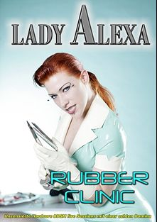 Rubber Clinic, starring Lady Alexa, produced by Amator.