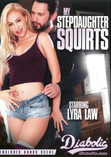 My Stepdaughter Squirts, starring Lyra Louvel, Dolly Leigh, Samantha Rone, Madelyn Monroe, Tommy Pistol, Marcus London, Derrick Pierce and Mark Wood, produced by Diabolic Digital.