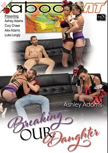 Ashley Adams In Breaking Our Daughter, starring Ashley Adams, Alex Adams, Luke Longly and Cory Chase, produced by Taboo Heat.