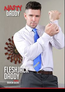 Fleshjack Daddy, starring Trenton Ducati, produced by Nasty Daddy and Ducati Studios.