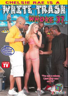 White Trash Whore 37: Chelsie Rae, starring Chelsea Ray, Ronnie Flipp, Gorgus Drae, Lee Bang, Jenner, Carly Parker, Otto Bauer, Buster Good, Ashley Blue, Devlin Weed, Tony Eveready and Alex Sanders, produced by JM Productions.