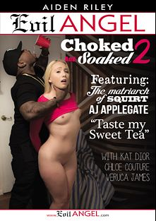 Choked And Soaked 2, starring A.J. Applegate, Chloe Cherry, Kat Dior, Veruca James, Rico Strong, Mr. Pete, Mark Wood and John Strong, produced by Evil Angel and Belladonna Entertainment.