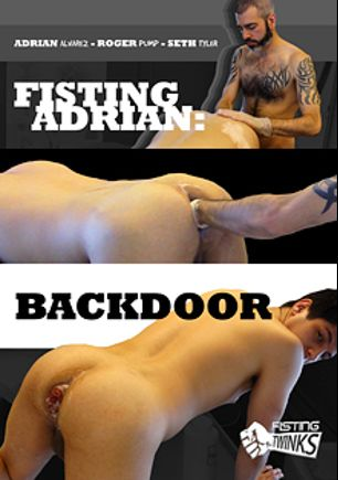 Fisting Adrian: Backdoor, starring Adrian Alvarez, Roger Pump and Seth Tyler, produced by Fisting Twinks.