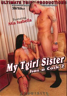 My Tgirl Sister Has A Cock 2, starring Mia Isabella, produced by Ultimate T-Girl Productions.