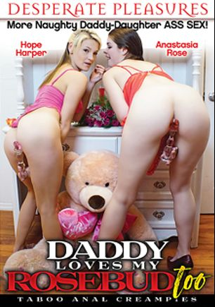 Daddy Loves My Rosebud Too, starring Anastasia Rose, Hope Harper and JW Ties, produced by Desperate Pleasures.