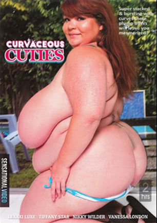 Curvaceous Cuties, starring Lexxxi Luxe, Vanessa London, Nikky Wilder and Tiffany Star, produced by Sensational Video.