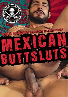 Mexican Butt Sluts, starring Thiago Mendoza, Sewer Boy, El Lobo, El Chivo, Denyell RP, Eric Alonso, Zadec, Raymer, Valmot, Jasc, Leo-Ing, Christiano, Alexis (m) and Jacob, produced by Treasure Island Media.