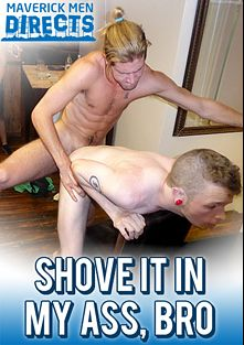 Shove It In My Ass, Bro, starring Ren (MaverickMan 22) and Cole Maverick, produced by MaverickMan22 Productions and MaverickMen Directs.