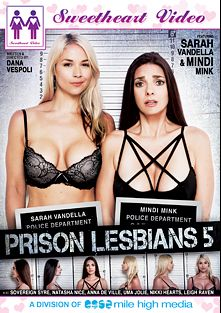 Prison Lesbians 5, starring Mindi Mink, Sarah Vandella, Leigh Raven, Anna De Ville, Uma Jolie, Nikki Hearts, Sovereign Syre and Natasha Nice, produced by Sweetheart Video and Mile High Media.