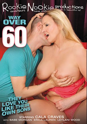 Way Over 60, starring Cala Craves, Babe Morgan, Leylani Wood and Erica Lauren, produced by Rookie Nookie.