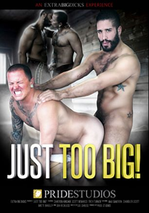Just Too Big, starring Scott DeMarco, Cameron Kincade, Chandler Scott, Dek Reckless, Brett Bradley, Max Cameron and Trey Turner, produced by Pride Studios and Extra Big Dicks.
