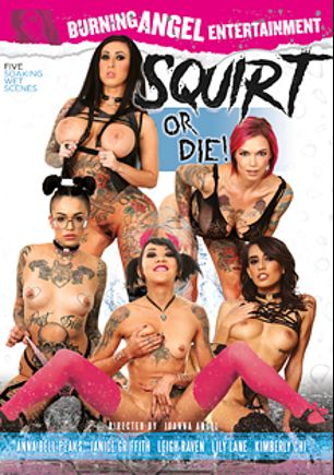 Squirt Or Die, starring Leigh Raven, Kimberly Chi, Anna Bell Peaks, Janice Griffith, Lily Lane, Small Hands, Xander Corvus, Tommy Pistol and Mr. Pete, produced by Burning Angel.
