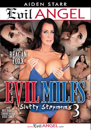 Evil MILFs 3: Slutty Stepmoms, starring Reagan Foxx, Nathan Bronson, Simone Garza, Dixie Comet, Miss Raquel and Jake Adams, produced by Aiden Starr and Evil Angel.