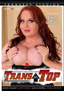 Trans On Top, starring Wendy Williams, LLudy Fortune, Alexa Campbell and Jonelle Brooks, produced by Trans500 Studios.
