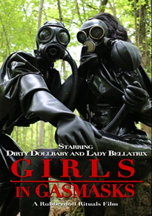 Girls In Gasmasks, starring Dirty Dollbaby and Lady Bellatrix, produced by Bleu Productions.