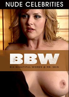 BBW Big Beautiful Women At Mr. Skin, produced by Mr. Skin.