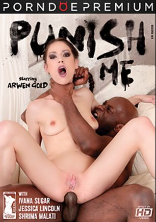 Punish Me, starring Arwen Gold, Jessica Lincoln, Shrima Malati and Ivana Sugar, produced by Porndoe Premium and Her Limit.