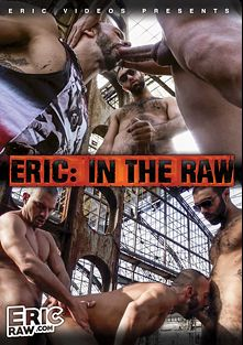 Eric: In The Raw, starring Antonio Biaggi, Rocco XXL, Derek, Jessifer Santana, Olivier, Honza and Kevin, produced by EricVideos.