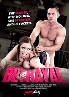 Betrayal, starring Ariella Ferrera, Savana Styles, Kenzie Taylor, Brad Knight, Seth Gamble, Johnny Castle and John Strong, produced by Pretty Dirty.