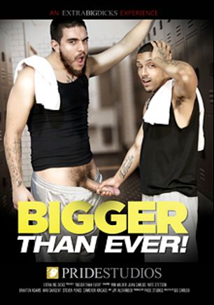 Bigger Than Ever, starring Van Wilder, Juan Carlos, Braxton Adams, Nate Stetson, Jay Alexander, Max Sargent, Cameron Kincade and Steven Ponce, produced by Extra Big Dicks and Pride Studios.